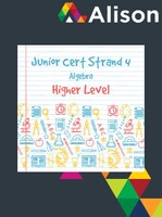 Junior Certificate Strand 4 - Higher Level - Algebra Alison Course GLOBAL - Digital Certificate