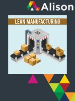 Lean Manufacturing - Line Balancing and Facilities Location Alison Course GLOBAL - Parchment Certificate