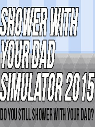 Shower With Your Dad Simulator 2015: Do You Still Shower With Your Dad Steam Key GLOBAL - box